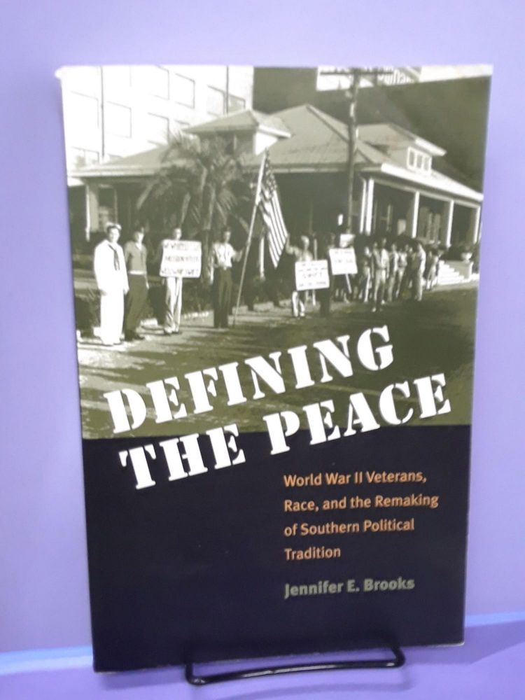 Defining the Peace: World War II Veterans, Race, and the Remaking of Southern Political Tradition. Jennifer Brooks.
