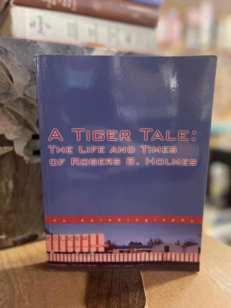 A Tiger Tale: The Life and Times of Rogers B. Holmes. Rogers B. Holmes.