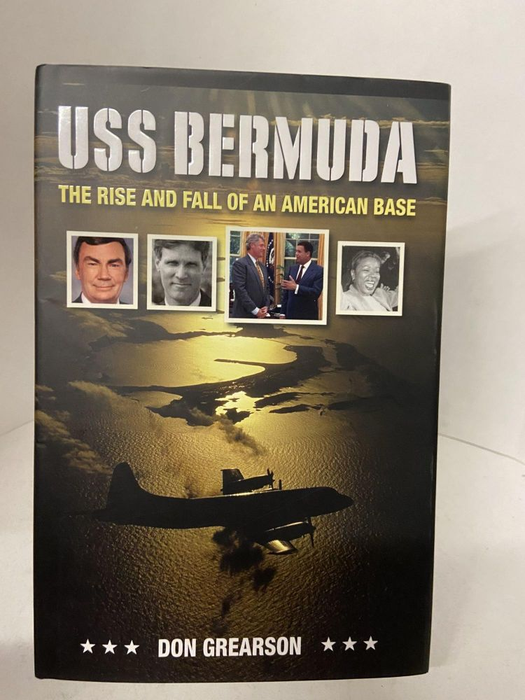 USS Bermuda: The Rise and Fall of an American Base. Don Grearson.
