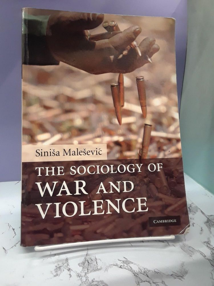 The Sociology of War and Violence. Sinisa Malesevic.