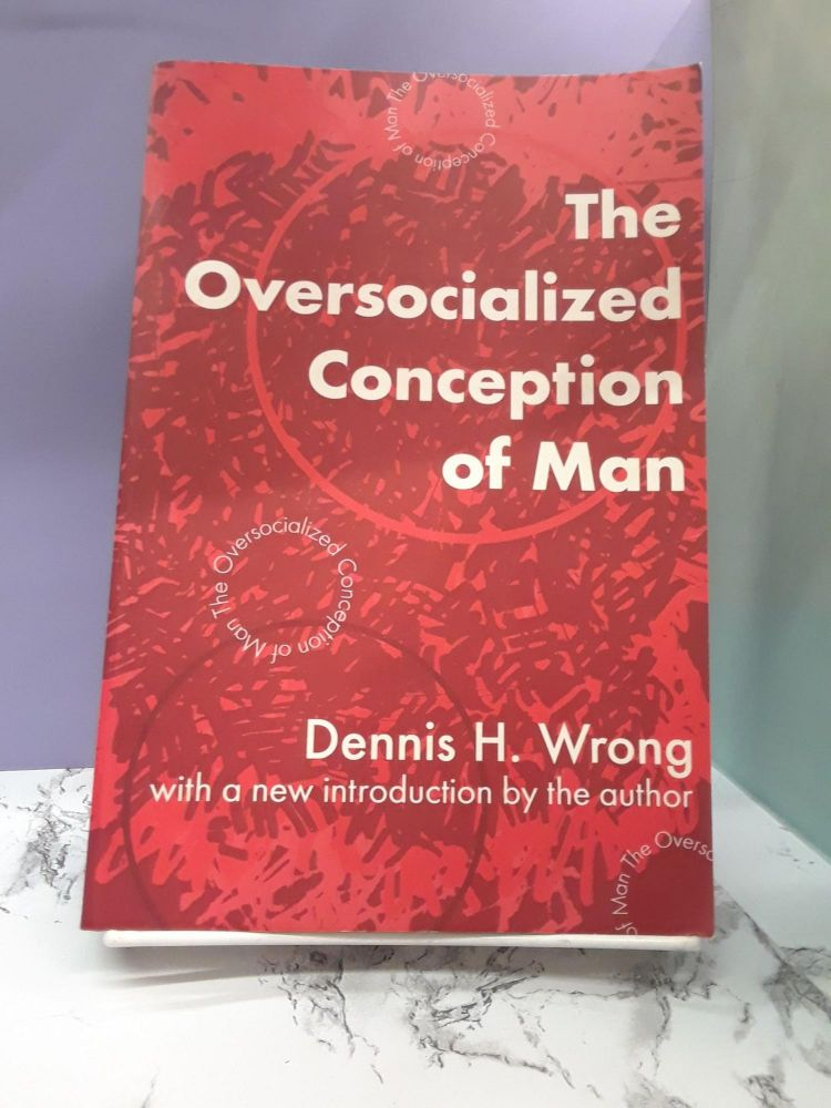 The Oversocialized Conception of Man. Dennis Wrong.