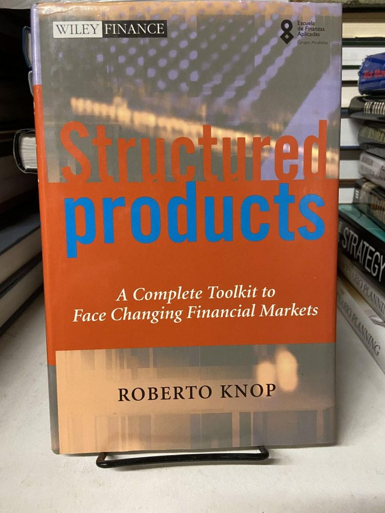 Structured Products: A Complete Toolkit to Face Changing Financial Markets. Roberto Knop.