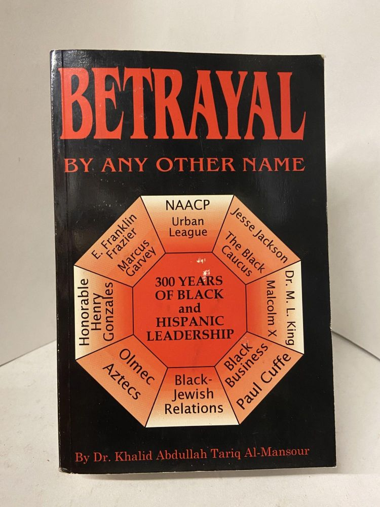 Betrayal By Any Other Name. Khalid Abdullah Tariq Al-Mansour.