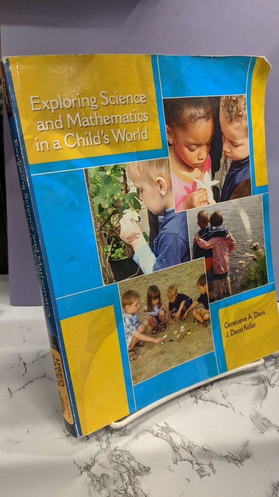 Exploring Science and Mathematics in a Child's World. Genevieve A. Davis, J. David Keller.