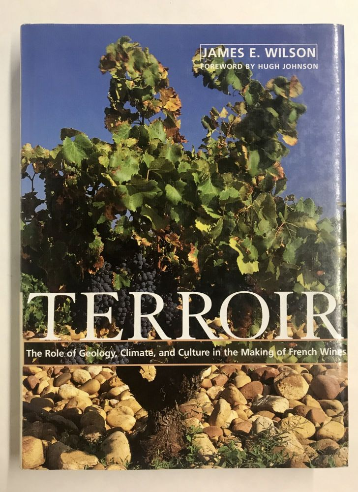 Terroir: The Role of Geology, Climate, and Culture in the Making of French Wines. James E. Wilson.