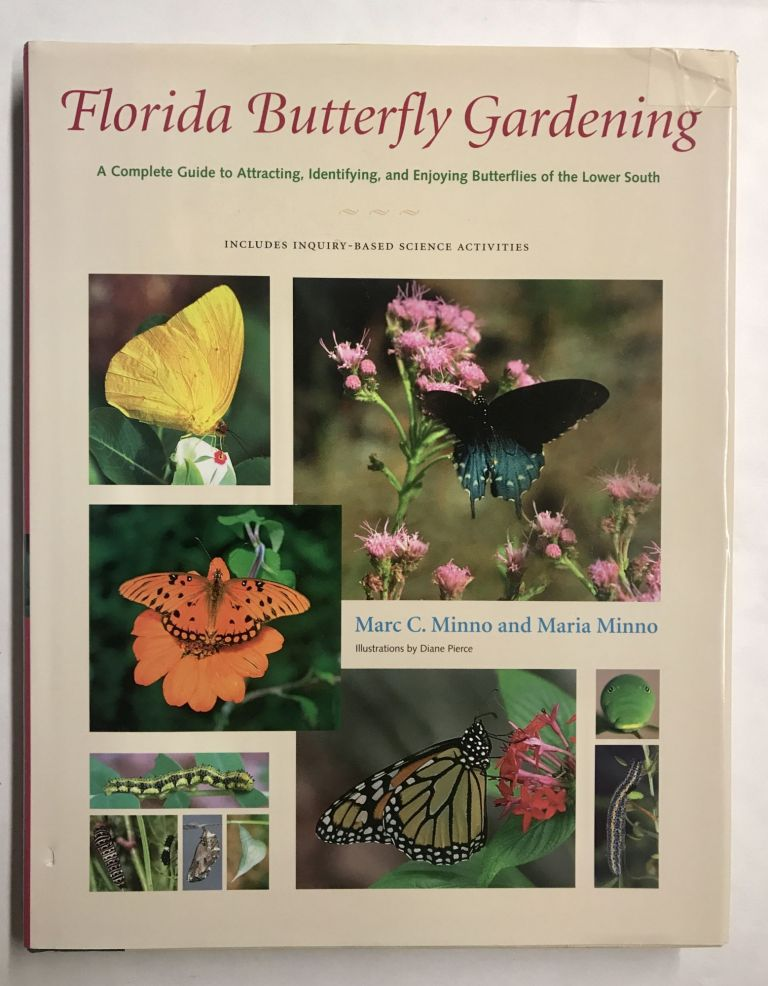 Florida Butterfly Gardening: A Complete Guide to Attracting, Identifying, and Enjoying Butterflies of the Lower South. Marc C. Minno, Maria Minno.