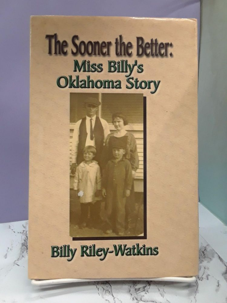 The Sooner The Better: Miss Billy's Oklahoma Story. Billy Riley-Watkins.