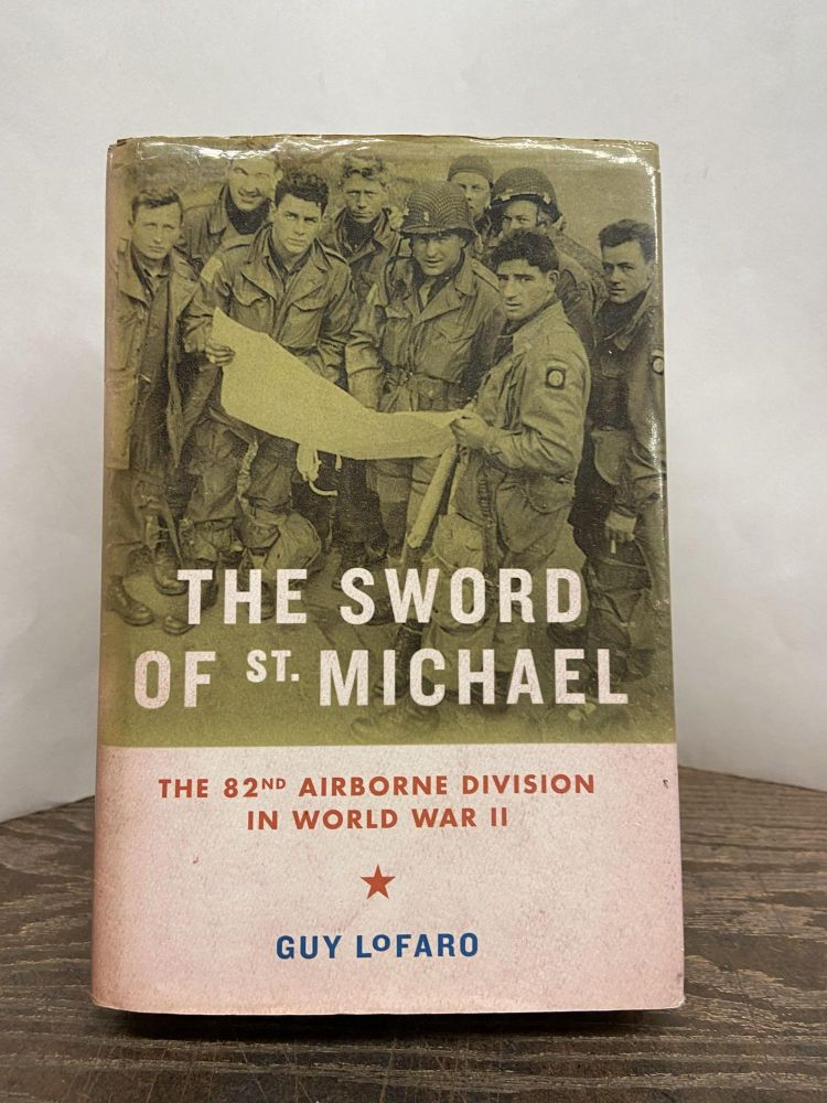 The Sword of St. Michael: The 82nd Airborne Division in World War II. Guy LoFaro.