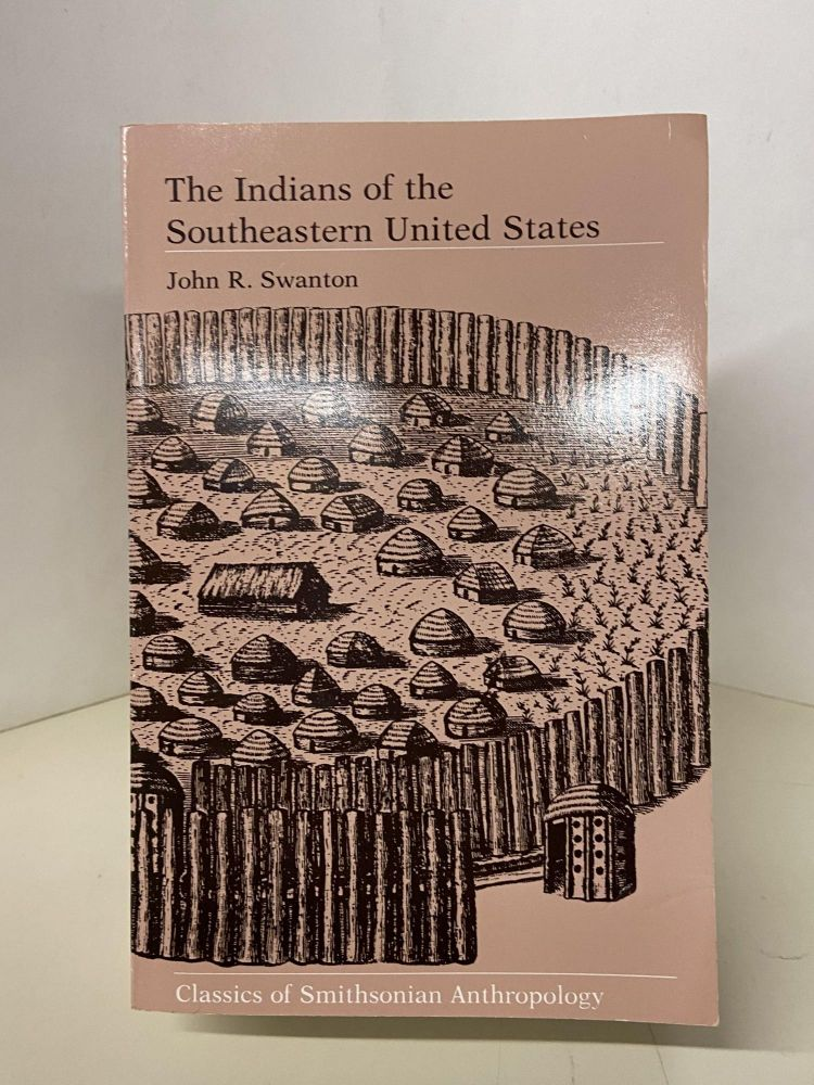 The Indians of the Southeastern United States. John R. Swanton.