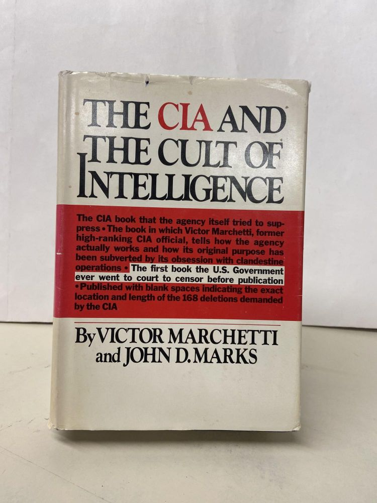 The CIA and the Cult of Intelligence. Victor Marchetti, John D. Marks.