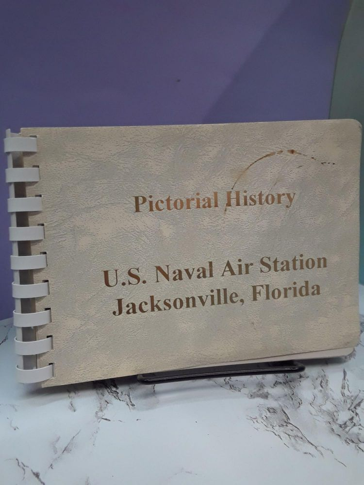 Pictorial History - U.S. Naval Air Station Jacksonville, Florida. N/A.