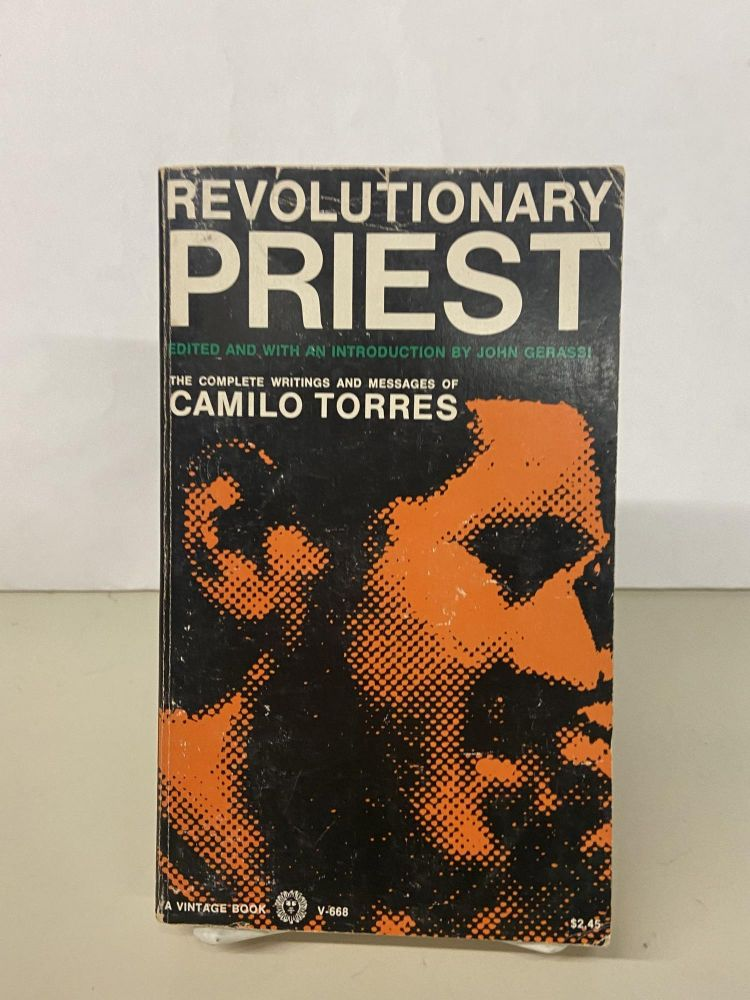 Revolutionary Priest: The Complete Writings and Messages of Camilo Torres. Camilo Torres, John Gerassi, edited.