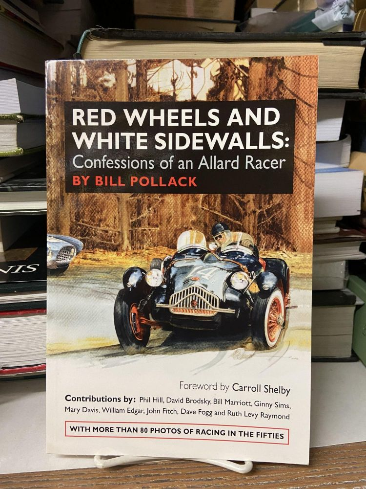 Red Wheels and White Sidewalls: Confessions of an Allard Racer. Bill Pollack.