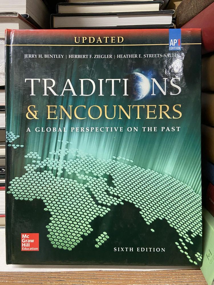 Bentley, Traditions & Encounters: A Global Perspective on the Past (Updated 6th edition). Jerry H. Bentley, Herbert F. Ziegler, Heather E. Street-Salter.