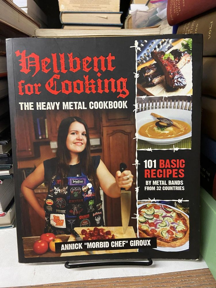 """Hellbent for Cooking: The Heavy Metal Cookbook. Annick """"Morbid Chef"""" Giroux."""