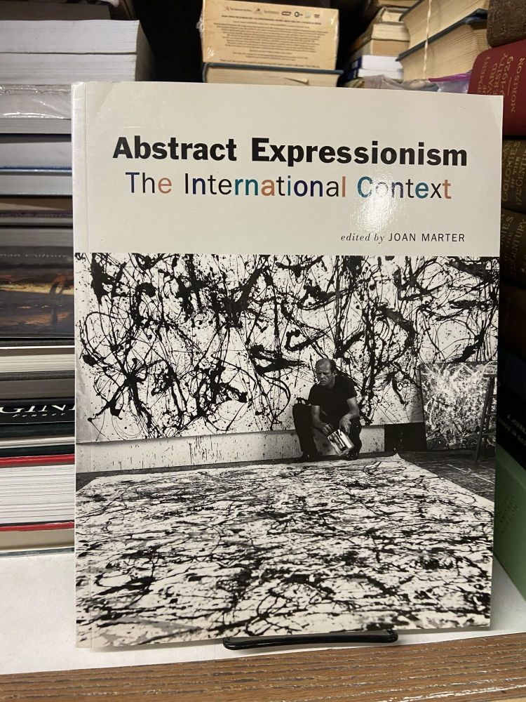 Abstract Expressionism: The International Context. Joan Marter, Edited.