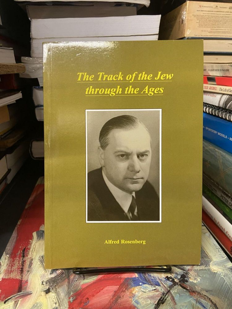 The Track of the Jew Through the Ages. Alfred Rosenberg, Alexander Jacob, Trans.