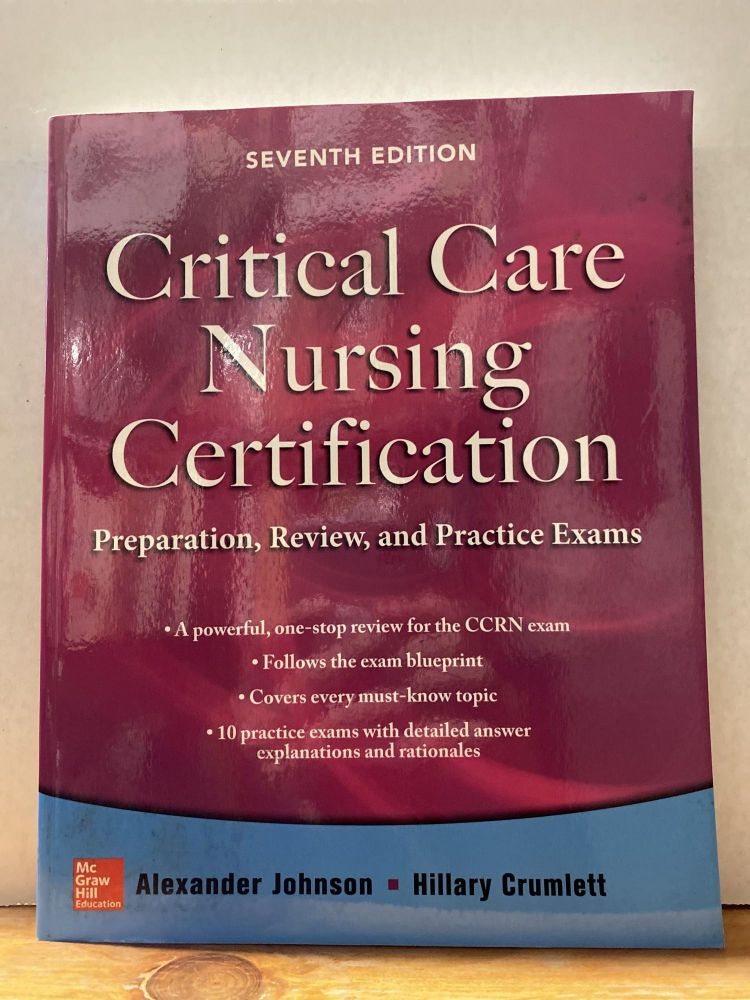 Critical Care Nursing Certification: Preparation, Review, and Practice Exams, Seventh Edition. Alexander Johnson, Hillary Crumlett.
