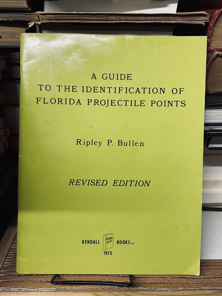 A Guide to the Identification of Florida Projectile Points. Ripley P. Bullen.