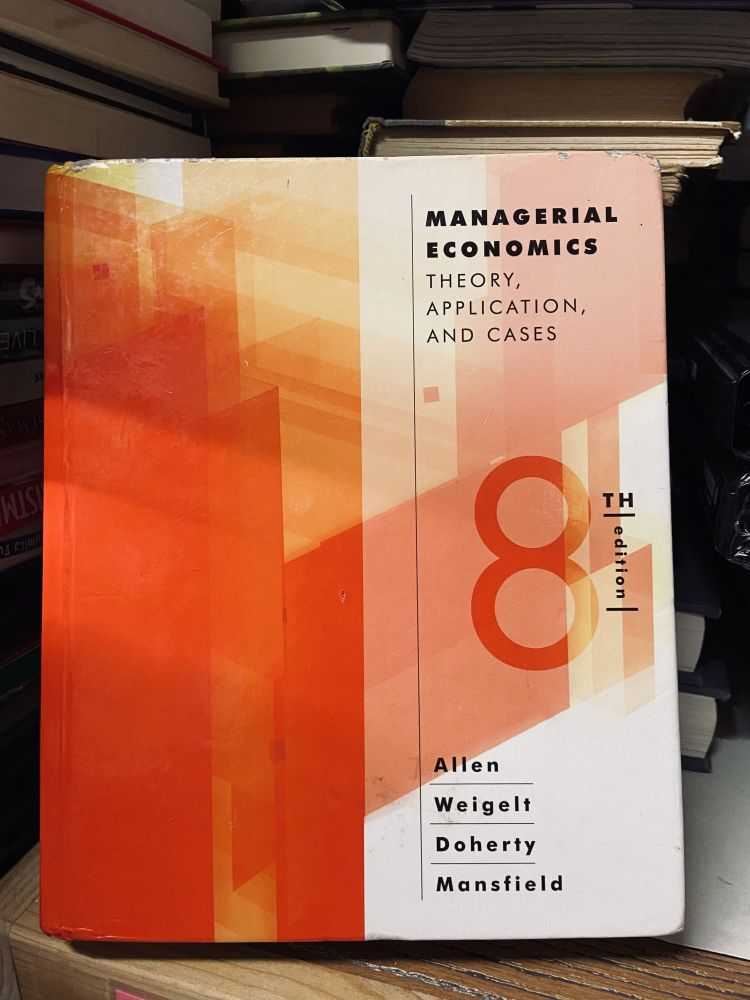 Managerial Economics: Theory, Application and Cases (Eighth Edition). W. Bruce Allen, Neil A. Doherty, Keith Weigelt, Edwin Mansfield.