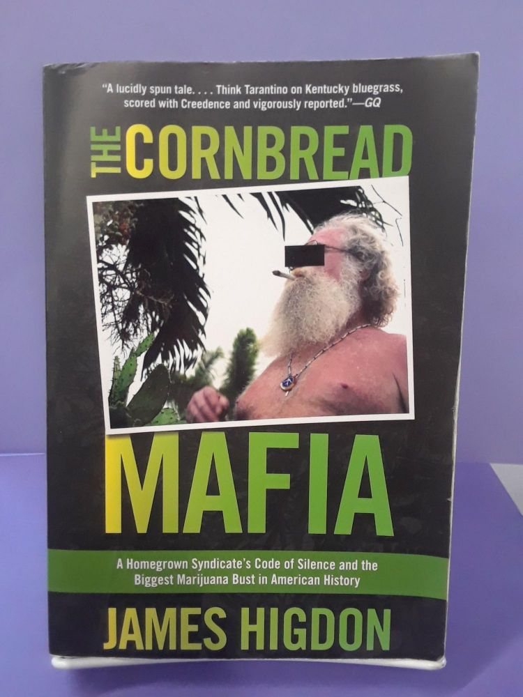 The Cornbread Mafia: A Homegrown Syndicate's Code of Silence and the Biggest Marijuana Bust in American History. James Higdon.