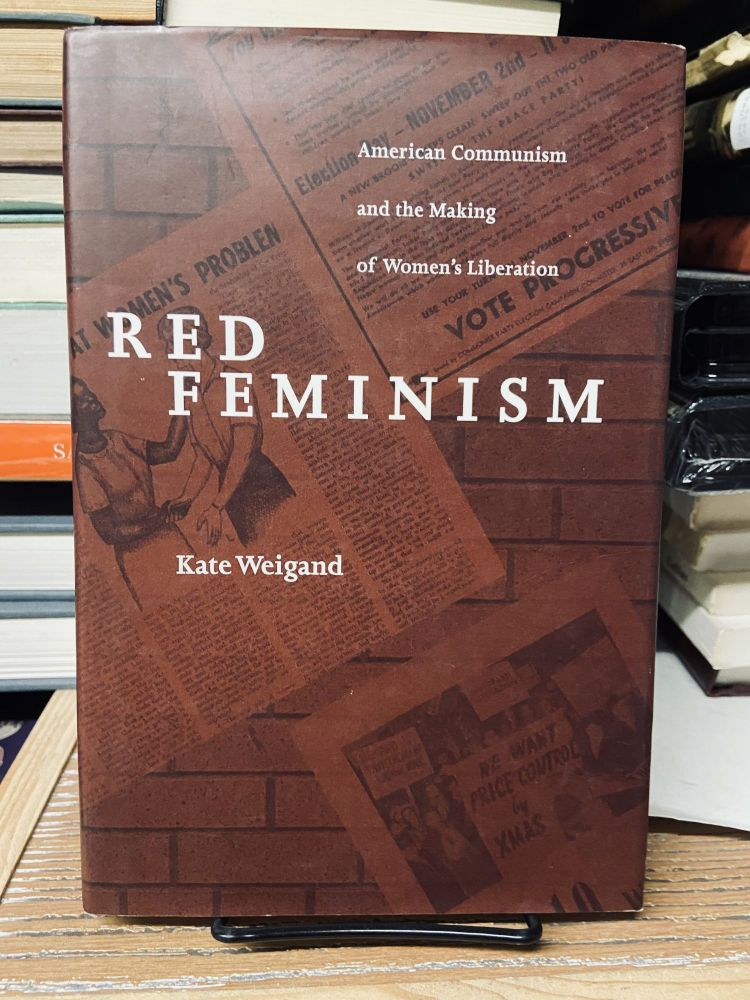 Red Feminism: American Communism and the Making of Women's Liberation. Kate Weigand.