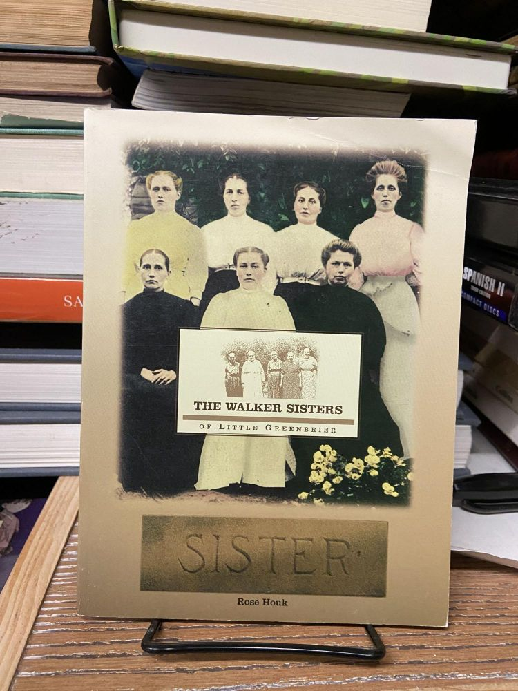 The Walker Sisters of Little Greenbrier. Rose Houk.