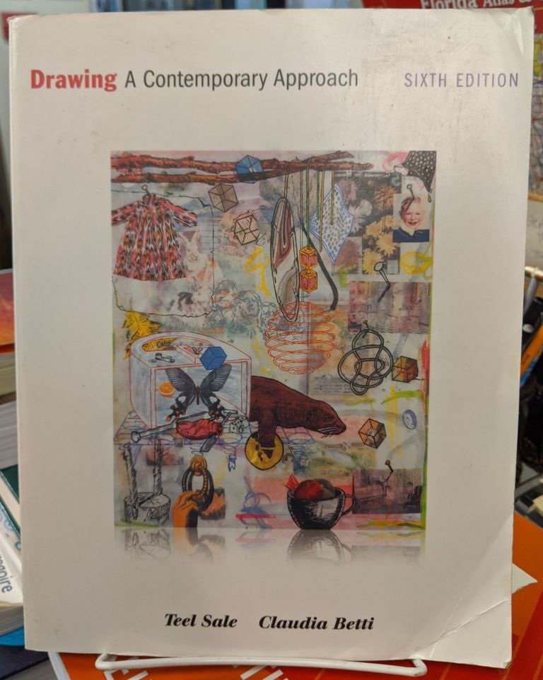 Drawing: A Contemporary Approach 6th Edition. Teel Sale, Claudia Betti.
