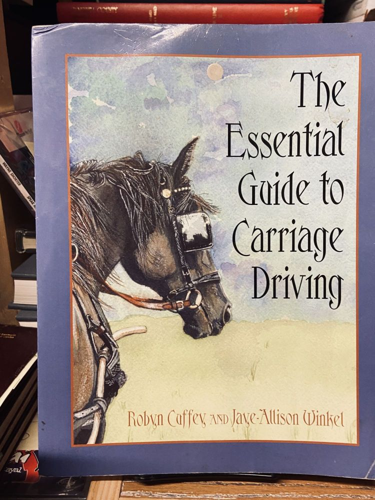 The Essential Guide to Carriage Driving. Robin Cuffey, Jaye Allison Winkel.