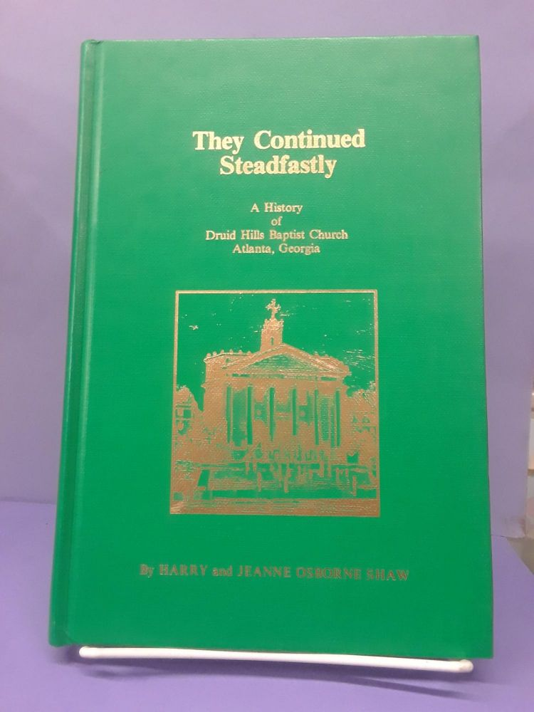 They Continued Steadfastly: A History of Druid Hills Baptist Church Atlanta, Georgia. Harry and Jeanne Shaw.