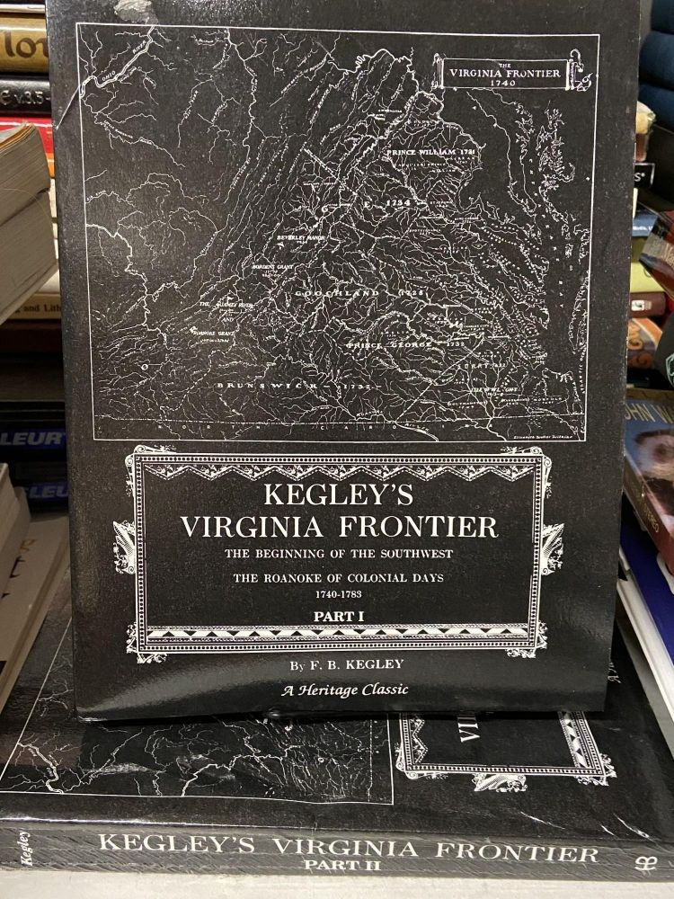 Kegley's Virginia Frontier: The Beginning of the Southwest, The Roanoke of Colonial Days, 1740-1783. F. B. Kegley.