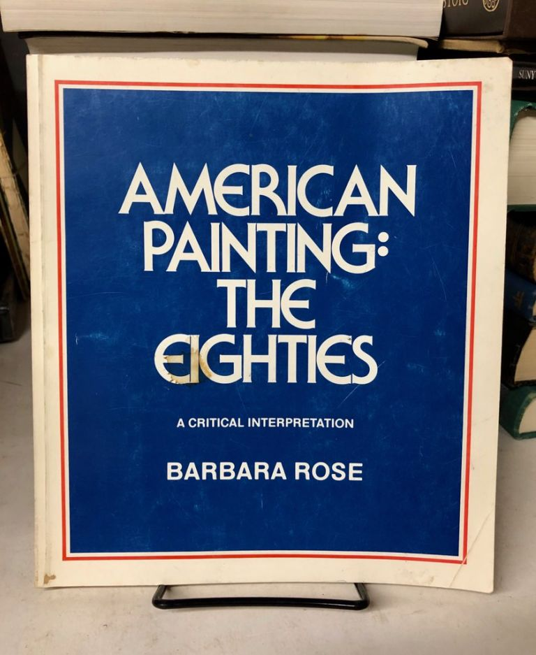 American Painting: The Eighties. Barbara Rose.