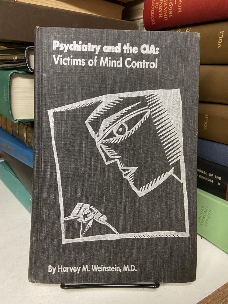 Psychiatry and the CIA: Victims of Mind Control. Harvey M. Weinstein.