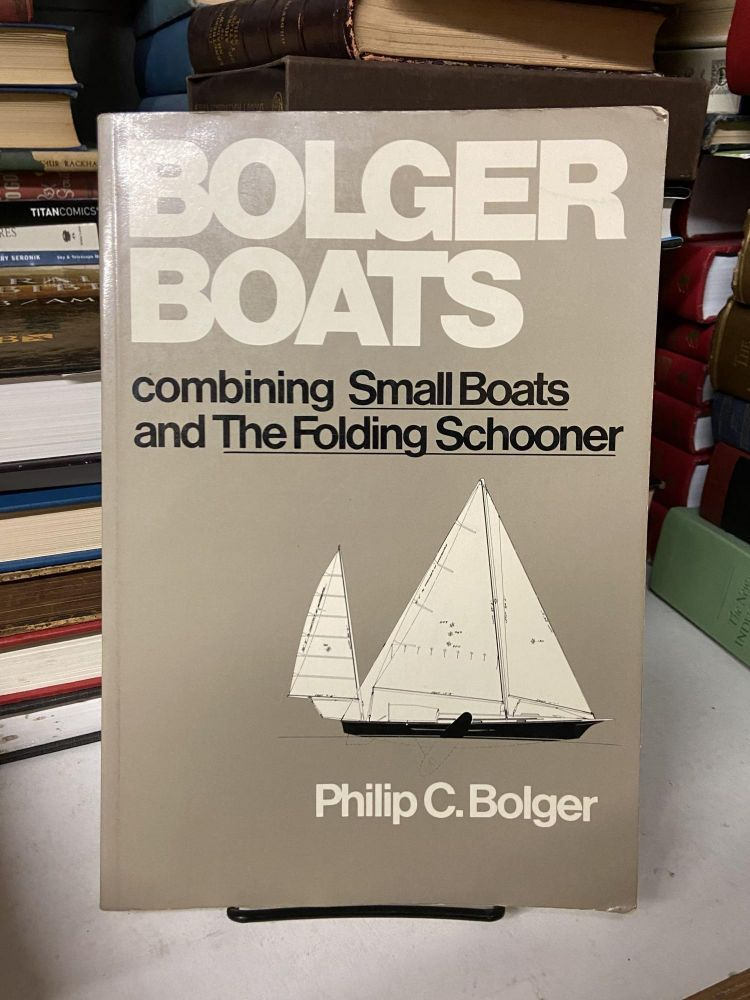 Bolger Boats: Combining the Small Boats and the Folding Schooner. Philip C. Bolger.