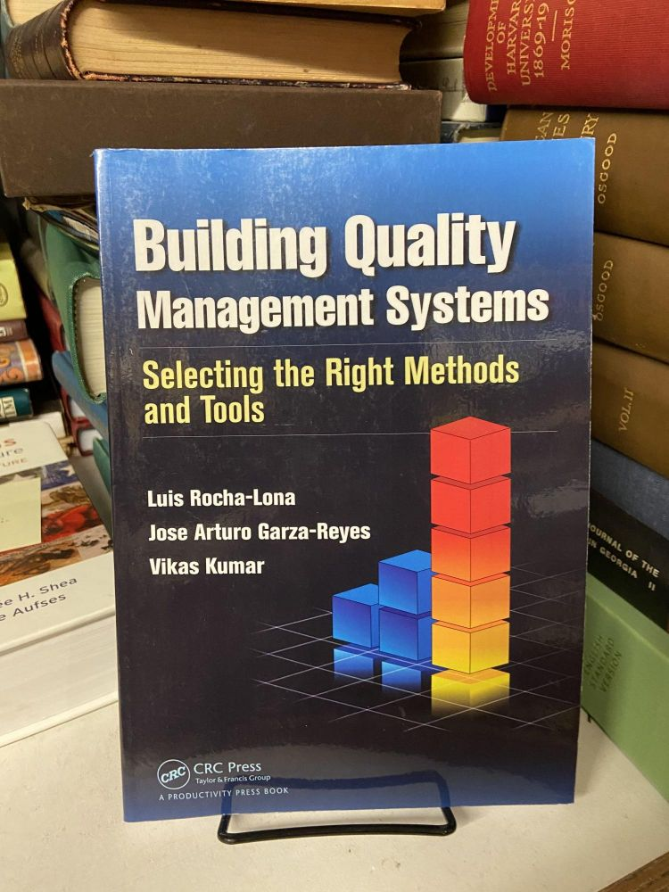 Building Quality Management Systems: Selecting the Right Methods and Tools. Luis Rocha-Lona, Jose Arturo Garza-Reyes, Vikas Kumar.