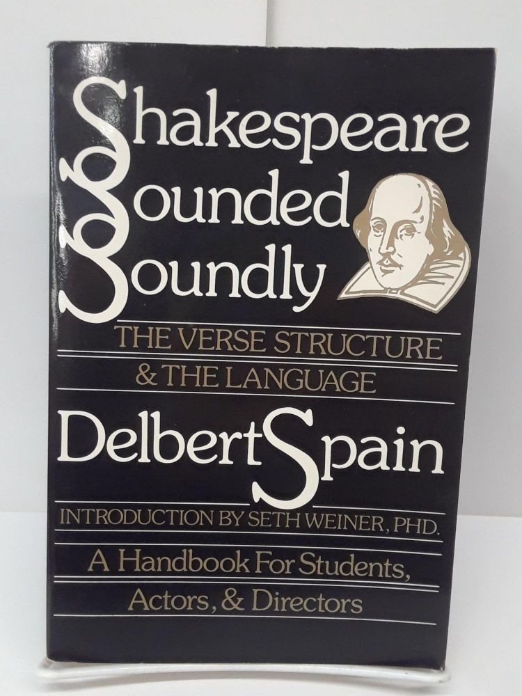 Shakespeare Sounded Soundly: The Verse Structure and the Language. Delbert Spain.