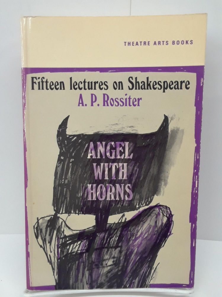 Angel with Horns: Fifteen Lectures on Shakespeare. A. P. Rossiter.
