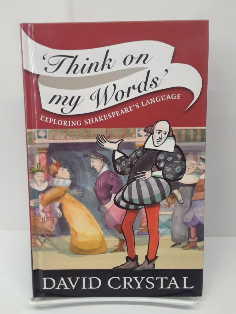 Think On My Words': Exploring Shakespeare's Language. David Crystal.