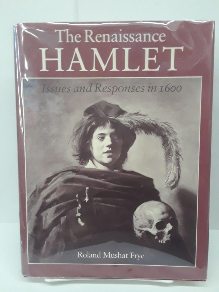 The Renaissance Hamlet: Issues and Responses in 1600. Roland Frye.