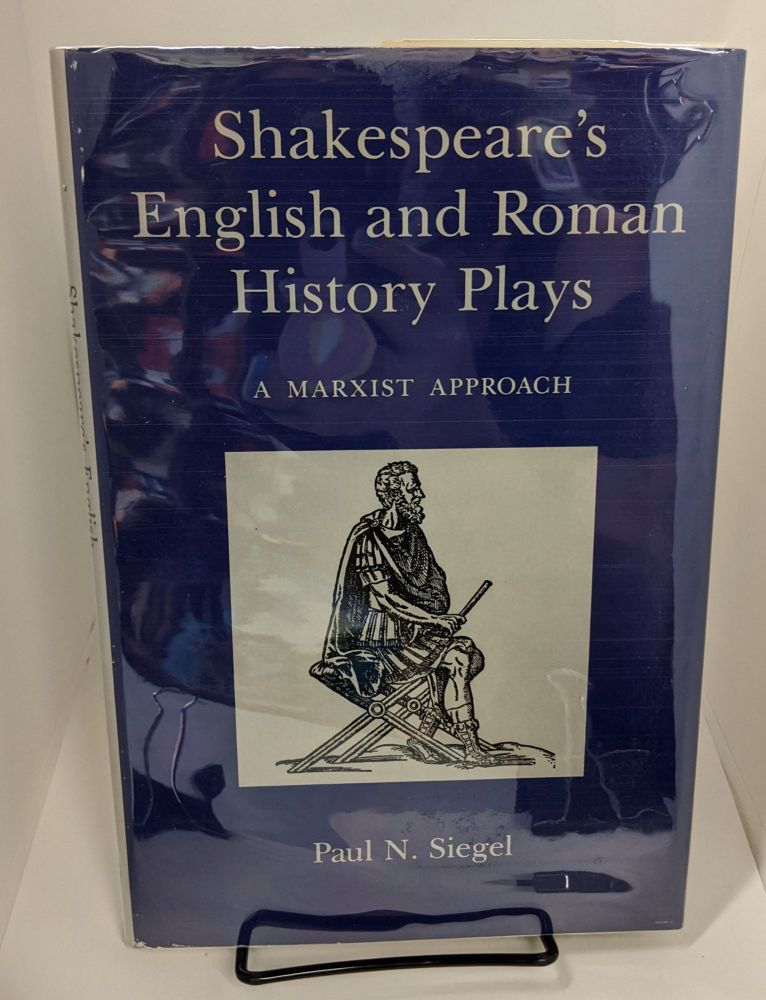 Shakespeare's English and Roman History Plays: A Marxist Approach. Paul N. Siegel.