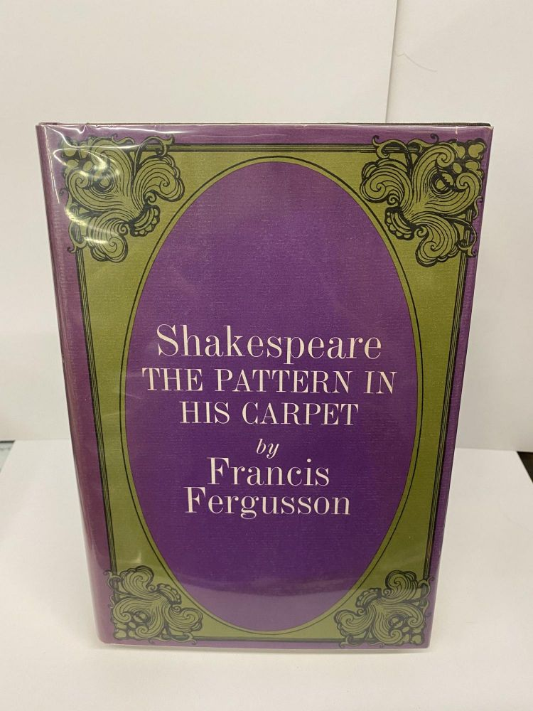 Shakespeare: The Pattern in His Carpet. Francis Fergusson.