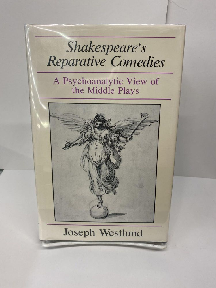 Shakespeare's Reparative Comedies: A Psychoanalytic View of the Middle Plays. Joseph Westlund.