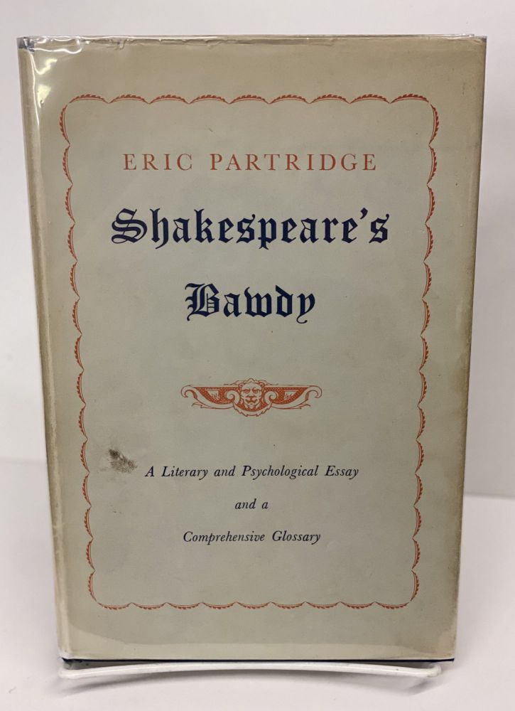 Shakespeare's Bawdy: A Literary & Psychological Essay and a Comprehensive Glossary. Eric Partridge.