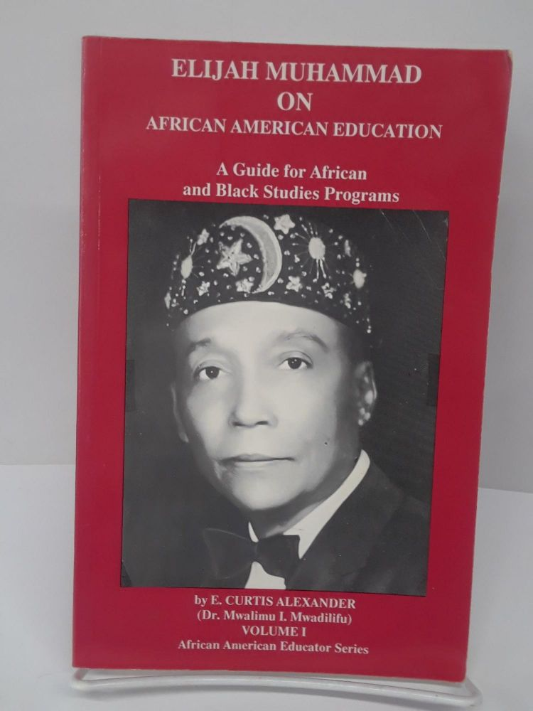 Elijah Muhammad on African American Education: A Guide for African and Black Studies Programs. E. Curtis Alexander.