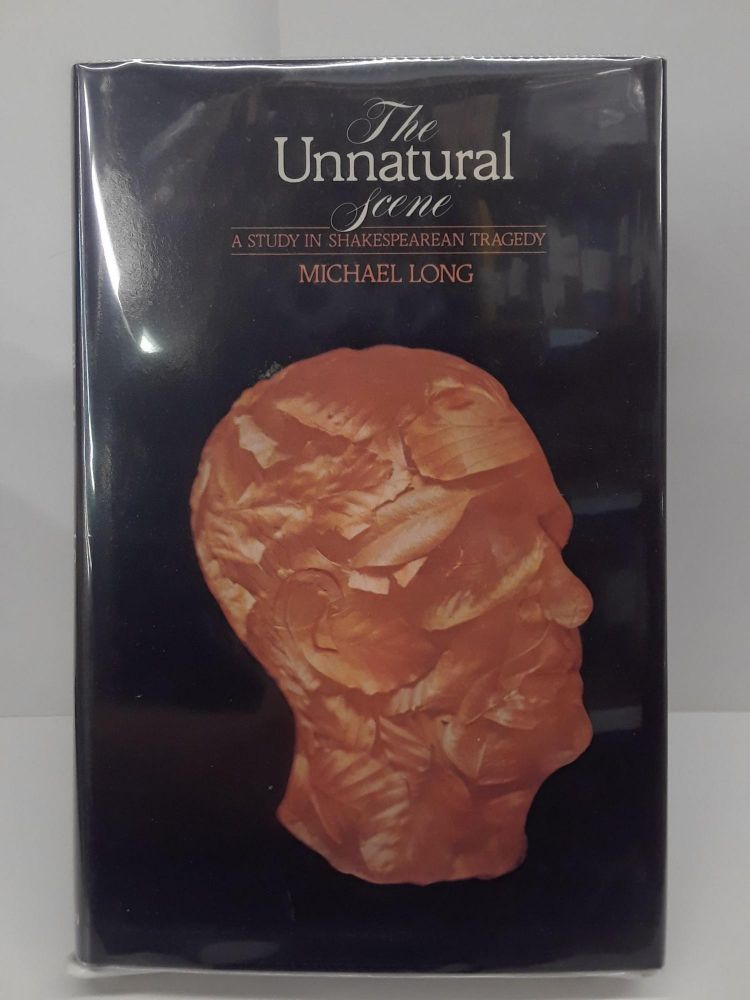 The Unnatural Scene: A Study in Shakespearean Tragedy. Michael Long.