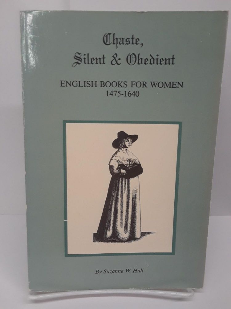 Chaste, Silent & Obedient: English Books for Women 1475-1640. Suzanne Hull.