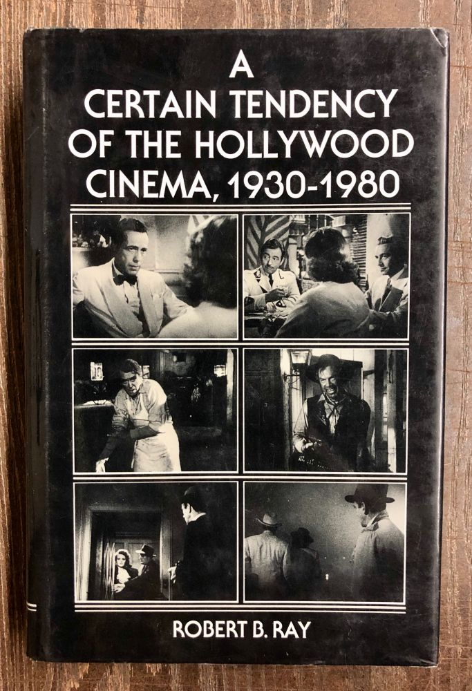 A Certain Tendency of the Hollywood Cinema, 1930-1980. Robert B. Ray.