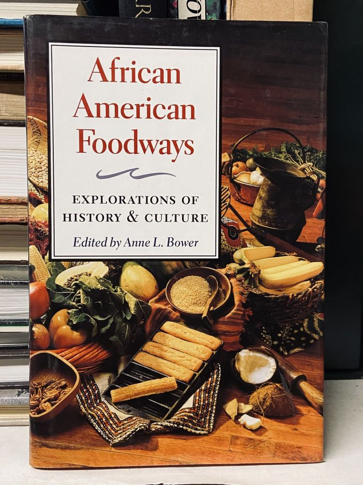 African American Foodways: Exploration of History and Culture. Anne L. Bower, edited.