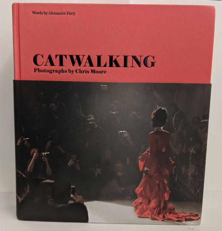 Catwalking: Photographs by Chris Moore. Alexander Fury.
