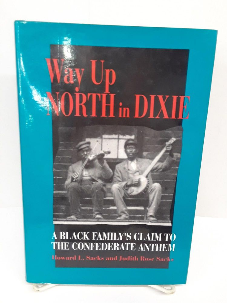 Way Up North in Dixie: A Black Family's Claim to the Confederate Anthem. Howard Sacks.